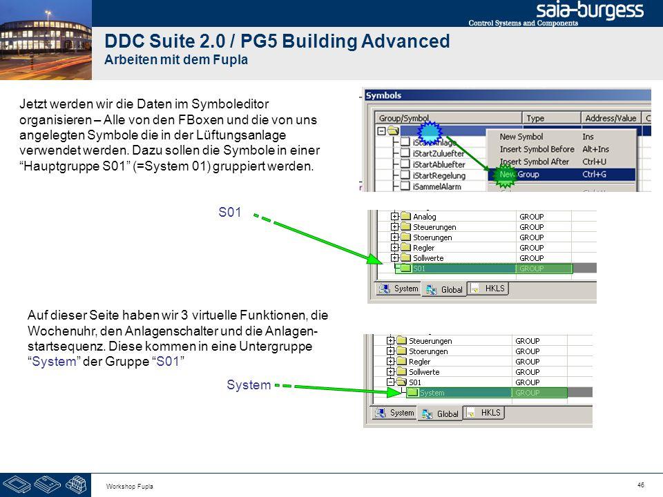 46 Workshop Fupla DDC Suite 2.0 / PG5 Building Advanced Arbeiten mit dem Fupla Jetzt werden wir die Daten im Symboleditor organisieren – Alle von den