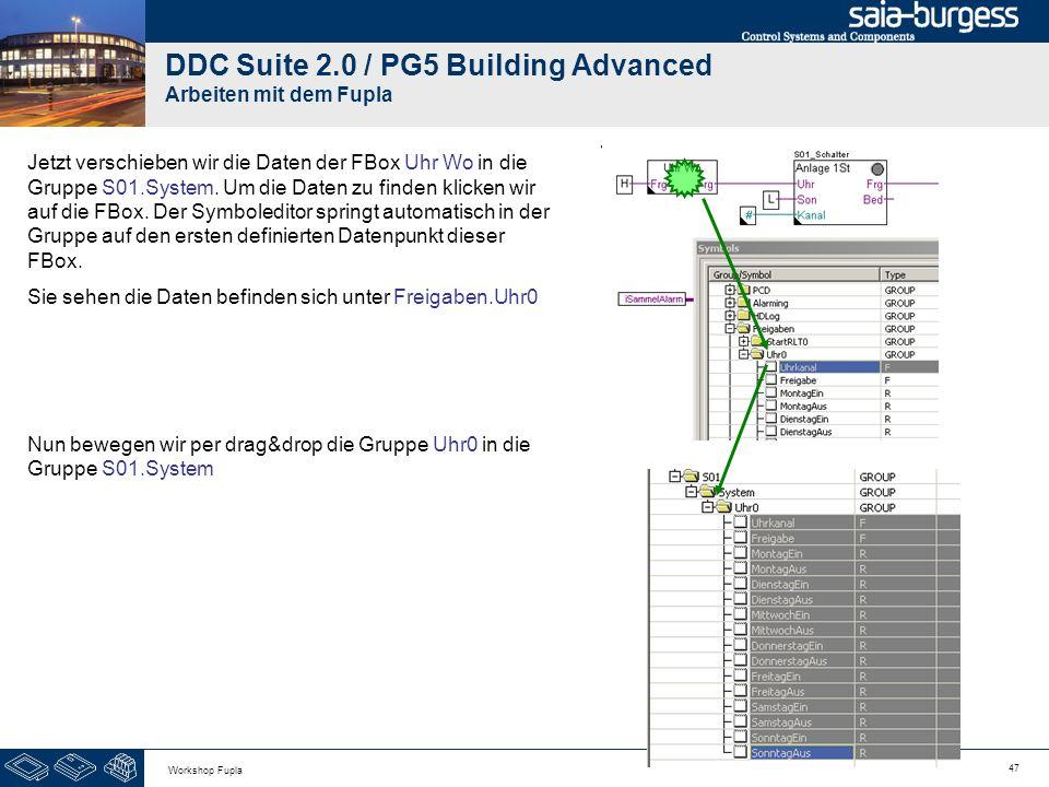 47 Workshop Fupla DDC Suite 2.0 / PG5 Building Advanced Arbeiten mit dem Fupla Jetzt verschieben wir die Daten der FBox Uhr Wo in die Gruppe S01.Syste