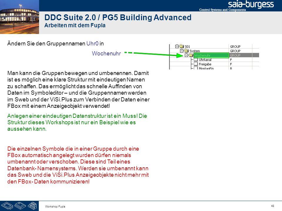48 Workshop Fupla DDC Suite 2.0 / PG5 Building Advanced Arbeiten mit dem Fupla Ändern Sie den Gruppennamen Uhr0 in Wochenuhr Man kann die Gruppen bewe