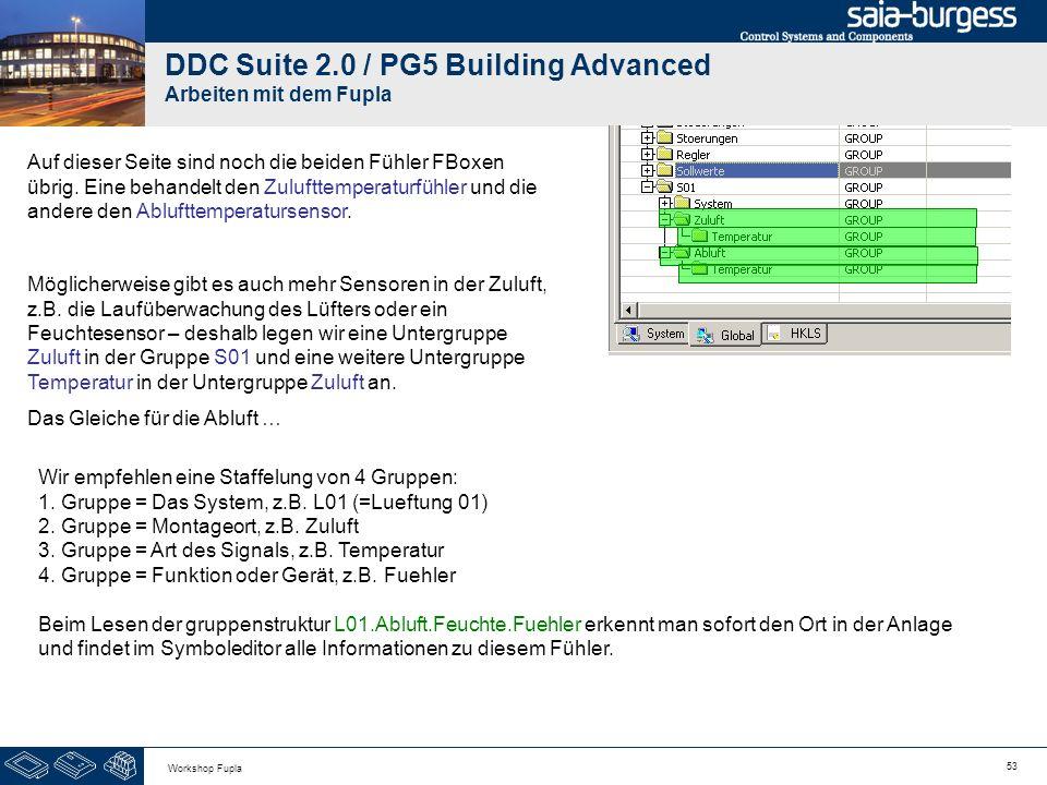 53 Workshop Fupla DDC Suite 2.0 / PG5 Building Advanced Arbeiten mit dem Fupla Auf dieser Seite sind noch die beiden Fühler FBoxen übrig. Eine behande
