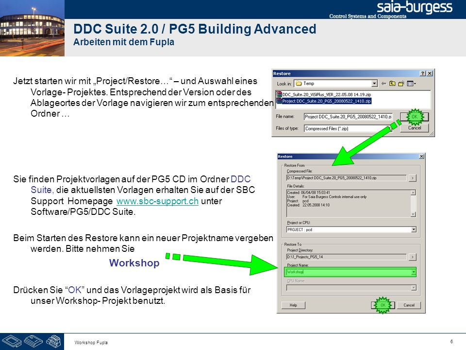 7 Workshop Fupla DDC Suite 2.0 / PG5 Building Advanced Arbeiten mit dem Fupla Wenn wir mit dem Windows Datei Explorer das Projekt Workshop anschließend ansehen stellen wir fest das bereits einige Ordner darin enthalten sind: -CPU-Template : eine Vorlage CPU die als Basis für weitere CPUs im Projekt verwendet werden kann -FbdToDms : Enthält Informationen die erforderlich sind wenn später eine ViSi.Plus Anwendung aufgesetzt werden soll -FBox_AddOns : Enthält Elemente mit denen man sprachliche Anpassungen für Sweb Alarming/BACnet/Dokumentation vorgenommen werden können -FBox_Libraries : Änderung, siehe nächstes Kapitel -Fupla_Templates : Hier finden sich vorgefertigte Anlagen oder Funktionen die in den Fupla importiert werden können -Sweb_Objects : Vorlageobjekte/Bedienobjekte für SWeb Anwendungen die mit dem SWebEditor erstellt werden.