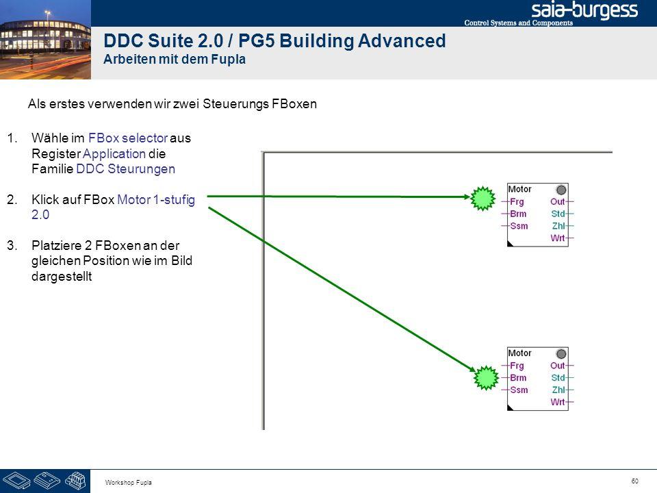60 Workshop Fupla DDC Suite 2.0 / PG5 Building Advanced Arbeiten mit dem Fupla Als erstes verwenden wir zwei Steuerungs FBoxen 1.Wähle im FBox selecto