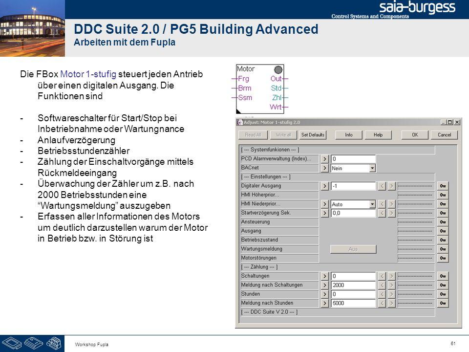 61 Workshop Fupla DDC Suite 2.0 / PG5 Building Advanced Arbeiten mit dem Fupla Die FBox Motor 1-stufig steuert jeden Antrieb über einen digitalen Ausg