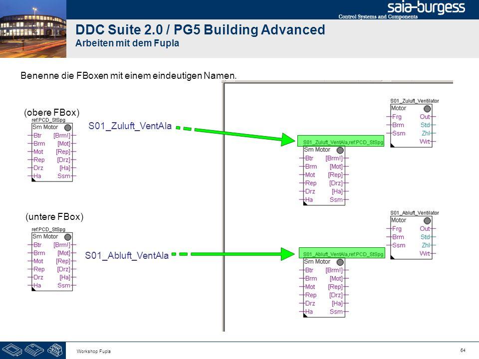 64 Workshop Fupla DDC Suite 2.0 / PG5 Building Advanced Arbeiten mit dem Fupla Benenne die FBoxen mit einem eindeutigen Namen. S01_Zuluft_VentAla S01_