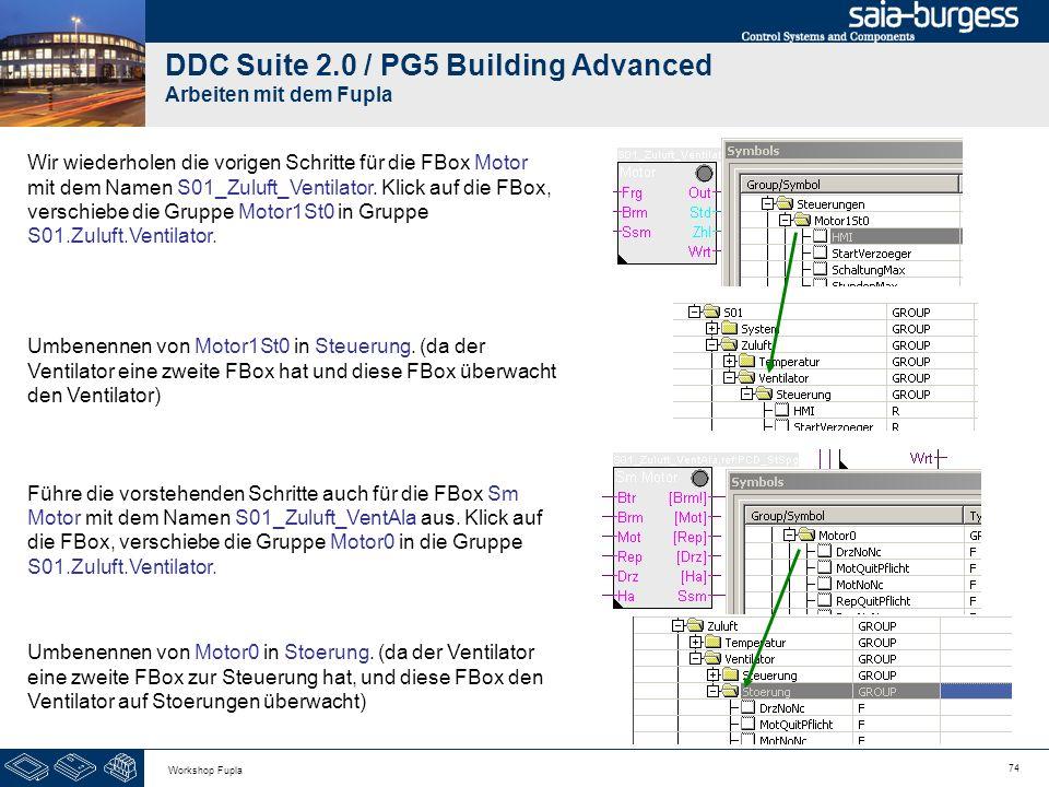 74 Workshop Fupla DDC Suite 2.0 / PG5 Building Advanced Arbeiten mit dem Fupla Wir wiederholen die vorigen Schritte für die FBox Motor mit dem Namen S