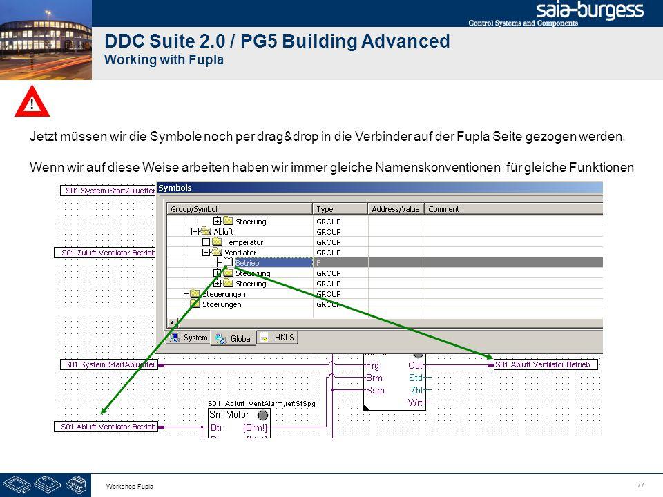77 Workshop Fupla DDC Suite 2.0 / PG5 Building Advanced Working with Fupla Jetzt müssen wir die Symbole noch per drag&drop in die Verbinder auf der Fu