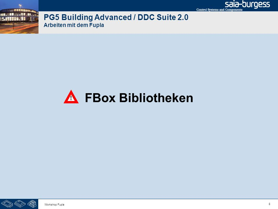 29 Workshop Fupla DDC Suite 2.0 / PG5 Building Advanced Arbeiten mit dem Fupla Die FBox Anlage 1-stufig 2.0 gibt uns die Möglichkeit zum starten/stoppen z.B.