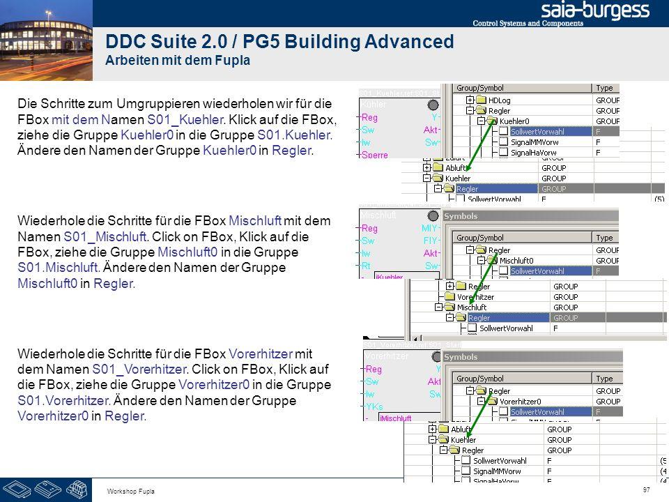 97 Workshop Fupla DDC Suite 2.0 / PG5 Building Advanced Arbeiten mit dem Fupla Die Schritte zum Umgruppieren wiederholen wir für die FBox mit dem Name