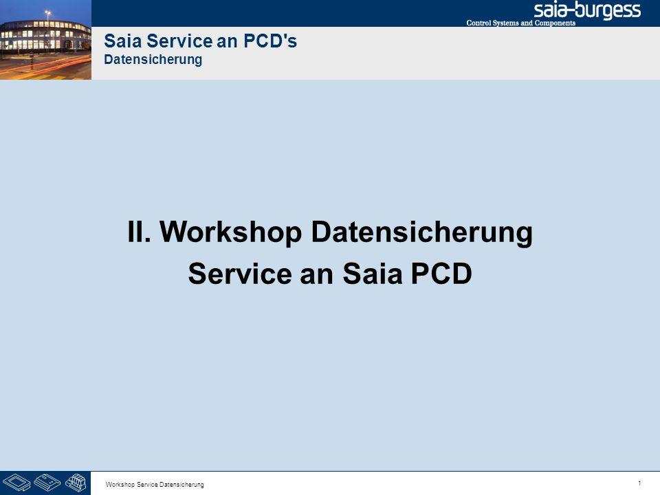 1 Workshop Service Datensicherung Saia Service an PCD's Datensicherung II. Workshop Datensicherung Service an Saia PCD