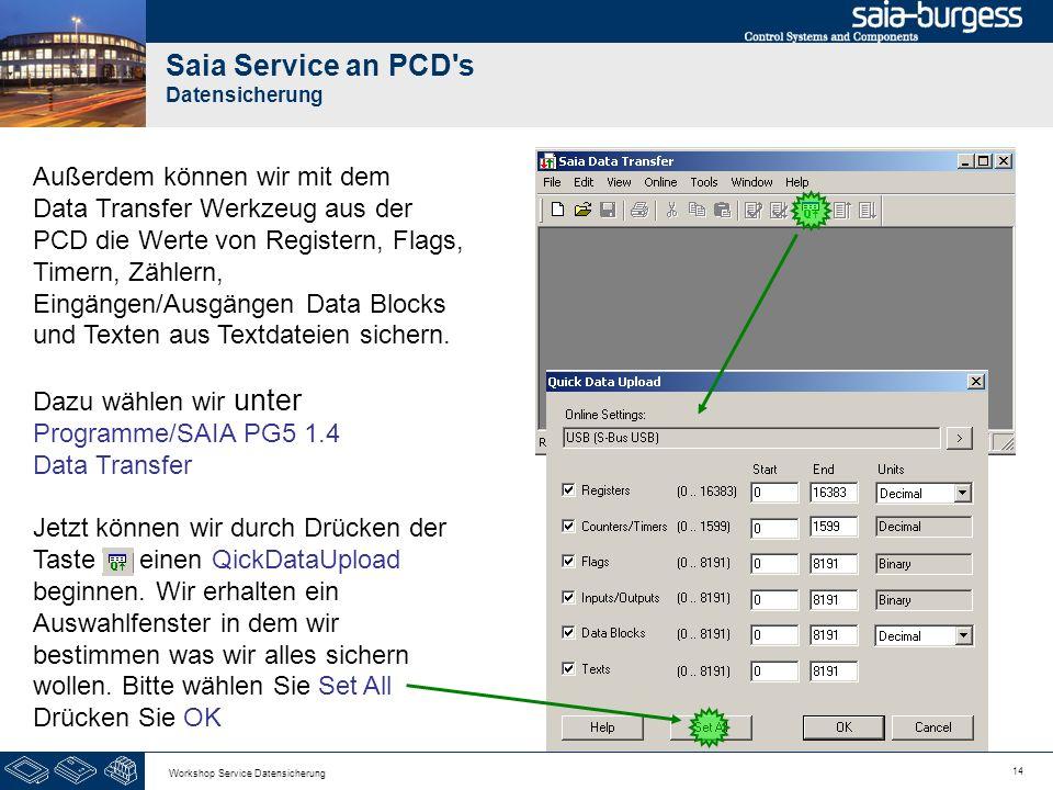 14 Workshop Service Datensicherung Saia Service an PCD's Datensicherung Außerdem können wir mit dem Data Transfer Werkzeug aus der PCD die Werte von R