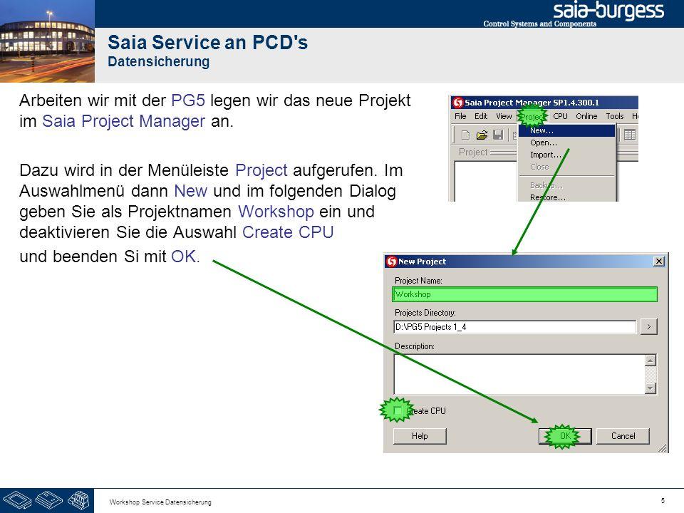 5 Workshop Service Datensicherung Saia Service an PCD's Datensicherung Arbeiten wir mit der PG5 legen wir das neue Projekt im Saia Project Manager an.