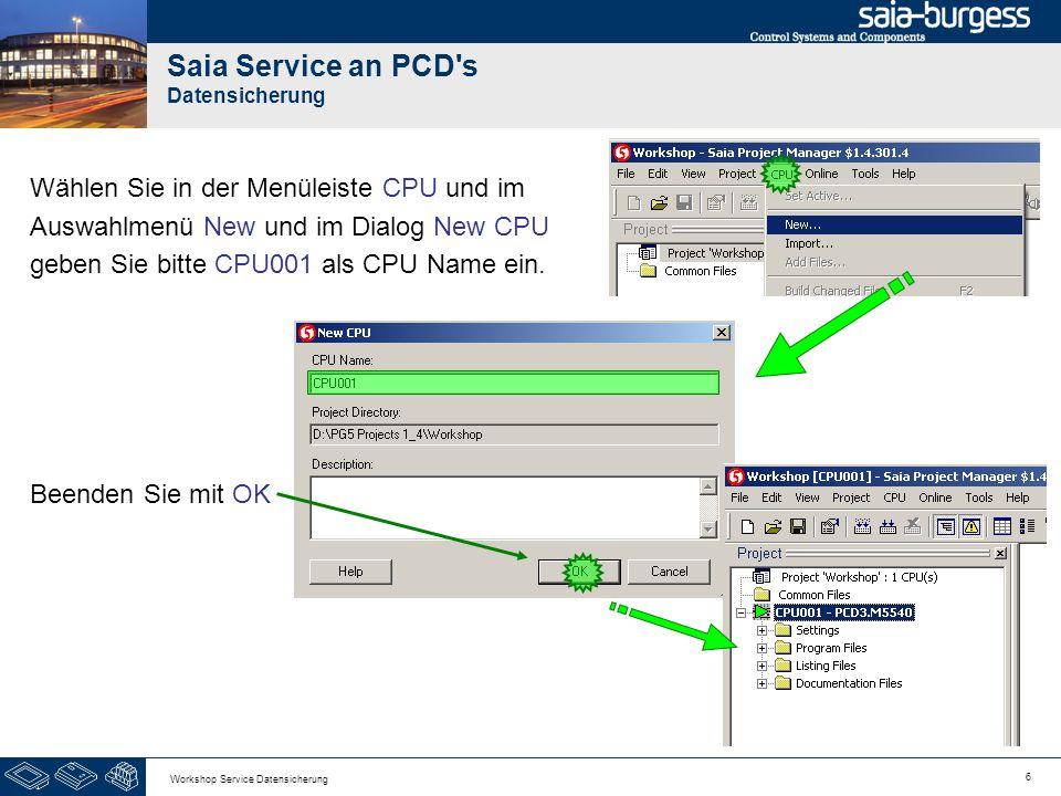 6 Workshop Service Datensicherung Saia Service an PCD's Datensicherung Wählen Sie in der Menüleiste CPU und im Auswahlmenü New und im Dialog New CPU g