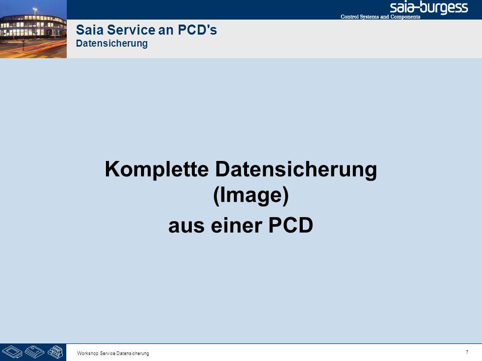 7 Workshop Service Datensicherung Saia Service an PCD's Datensicherung Komplette Datensicherung (Image) aus einer PCD