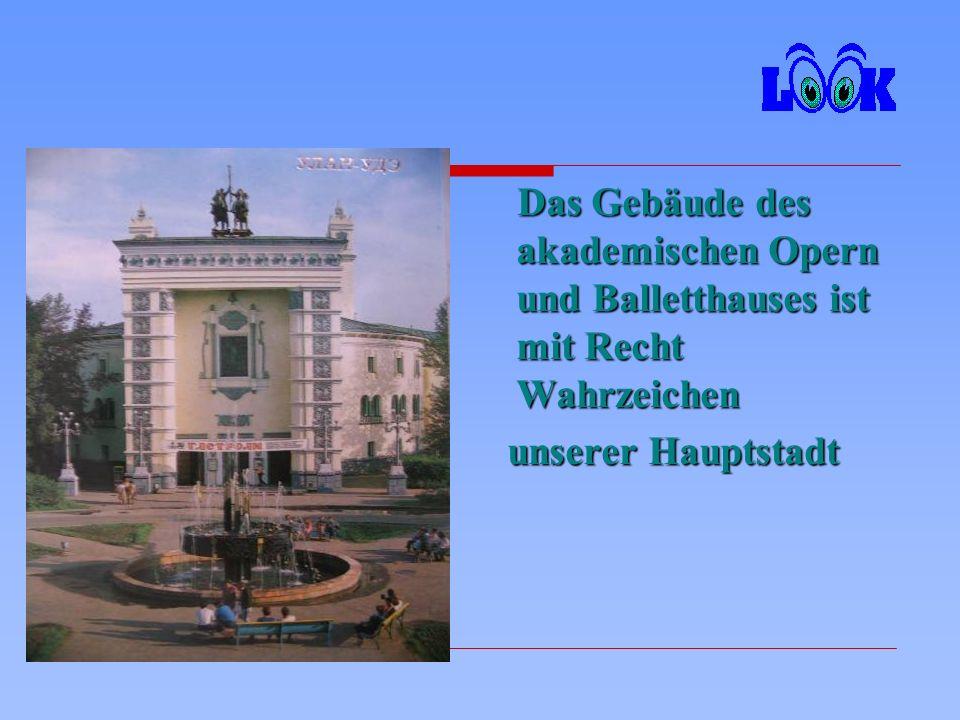 Das Gebäude des akademischen Opern und Balletthauses ist mit Recht Wahrzeichen Das Gebäude des akademischen Opern und Balletthauses ist mit Recht Wahrzeichen unserer Hauptstadt unserer Hauptstadt