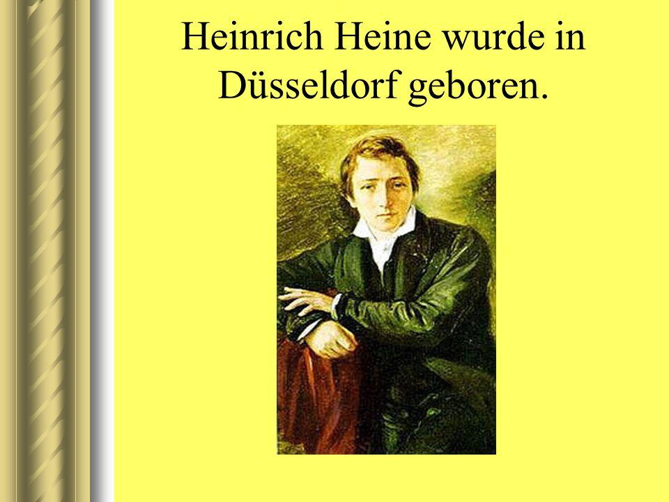 HEINRICH HEINE Wurde… geboren Sein Vater… Interessierte sich für Studierte… 1821 erschienen… Seine Gedichte… 1831 verließ er… Bis zu seinem Tode Starb…