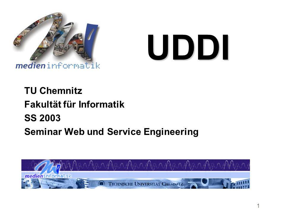 1 UDDI TU Chemnitz Fakultät für Informatik SS 2003 Seminar Web und Service Engineering
