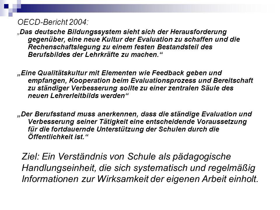 OECD-Bericht 2004: Das deutsche Bildungssystem sieht sich der Herausforderung gegenüber, eine neue Kultur der Evaluation zu schaffen und die Rechenschaftslegung zu einem festen Bestandsteil des Berufsbildes der Lehrkräfte zu machen.