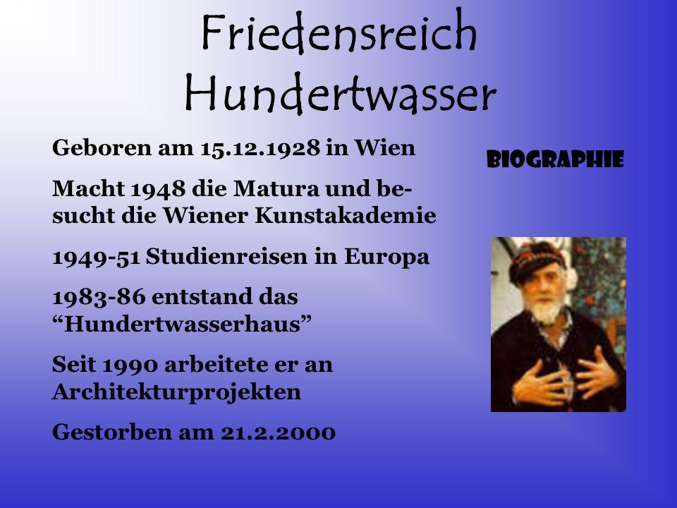 Friedensreich Hundertwasser Geboren am 15.12.1928 in Wien Macht 1948 die Matura und be- sucht die Wiener Kunstakademie 1949-51 Studienreisen in Europa