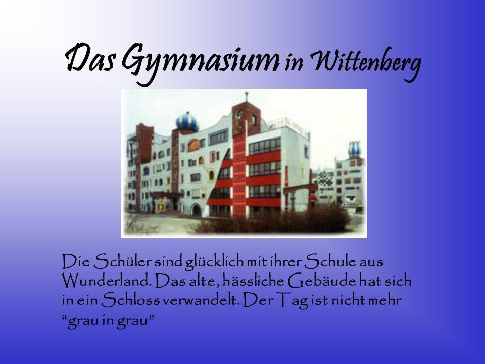 Das Gymnasium in Wittenberg Die Schüler sind glücklich mit ihrer Schule aus Wunderland. Das alte, hässliche Gebäude hat sich in ein Schloss verwandelt