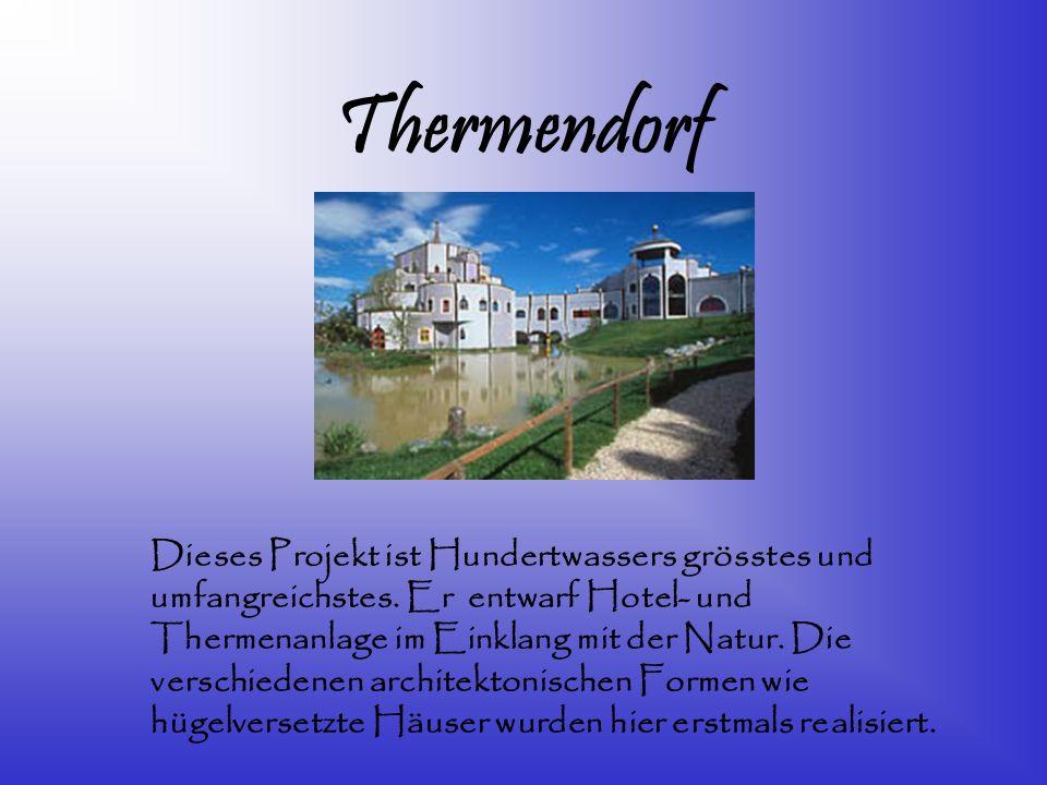 Thermendorf Dieses Projekt ist Hundertwassers grösstes und umfangreichstes. Er entwarf Hotel- und Thermenanlage im Einklang mit der Natur. Die verschi