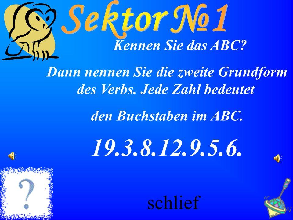 Kennen Sie das ABC? Dann nennen Sie die zweite Grundform des Verbs. Jede Zahl bedeutet den Buchstaben im ABC. 19.3.8.12.9.5.6. schlief