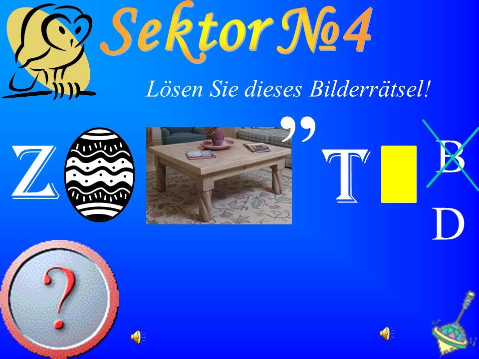 Z,, T B D Lösen Sie dieses Bilderrätsel!