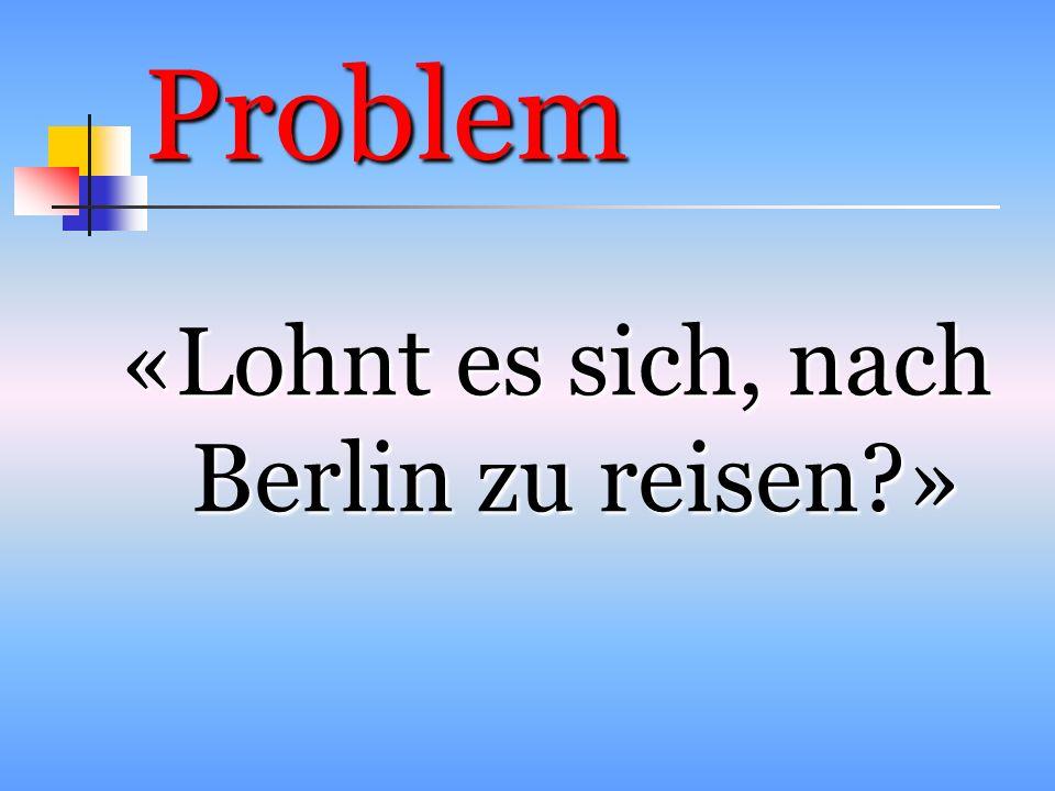 Problem «Lohnt es sich, nach Berlin zu reisen?»