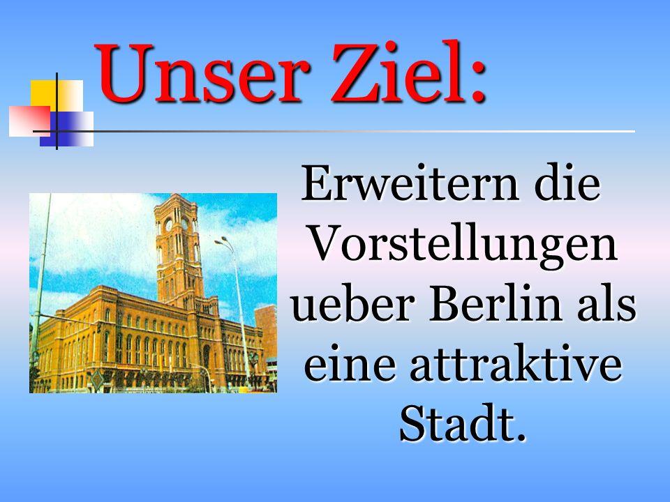 Unser Ziel: Erweitern die Vorstellungen ueber Berlin als eine attraktive Stadt.