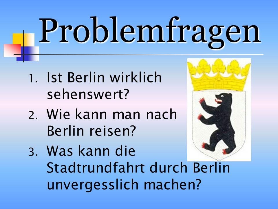 Problemfragen 1.Ist Berlin wirklich sehenswert. 2.