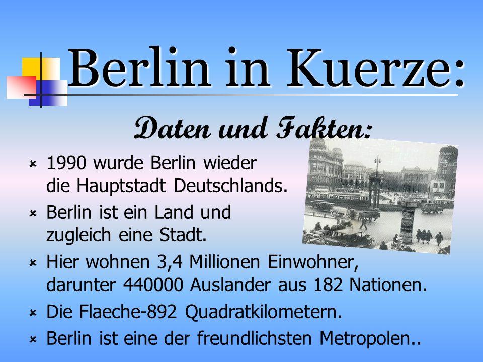 Berlin in Kuerze: Daten und Fakten: 1990 wurde Berlin wieder die Hauptstadt Deutschlands. Berlin ist ein Land und zugleich eine Stadt. Hier wohnen 3,4