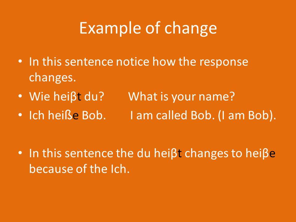 Heiβen (to be called) Ich heiβe Grant.Du heiβt Bob.