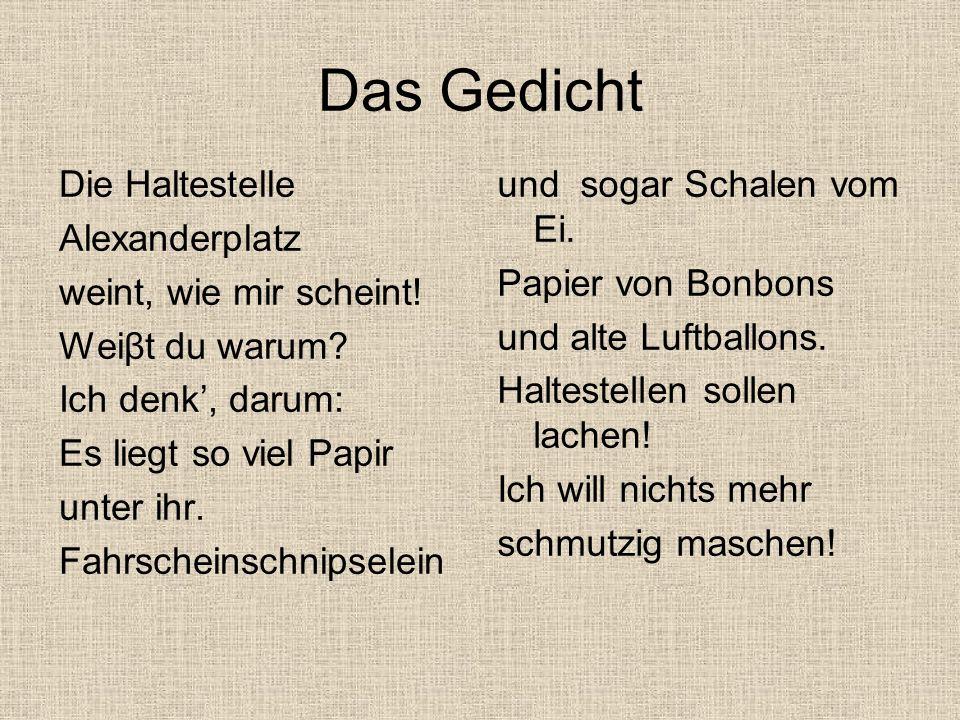 Das Gedicht Die Haltestelle Alexanderplatz weint, wie mir scheint! Weiβt du warum? Ich denk, darum: Es liegt so viel Papir unter ihr. Fahrscheinschnip