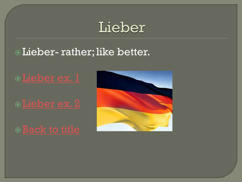 Lieber- rather; like better. Lieber ex. 1 Lieber ex. 2 Back to title