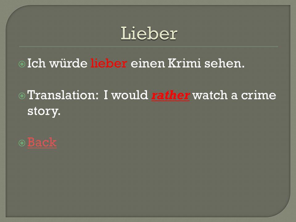 Ich würde lieber einen Krimi sehen. Translation: I would rather watch a crime story. Back