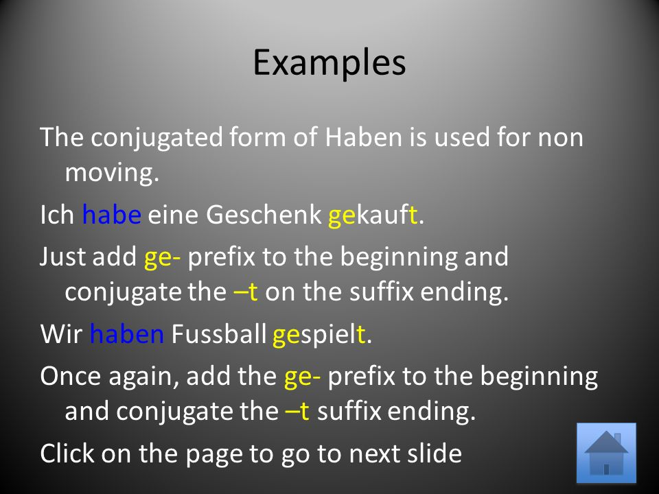 Examples The conjugated form of Haben is used for non moving.