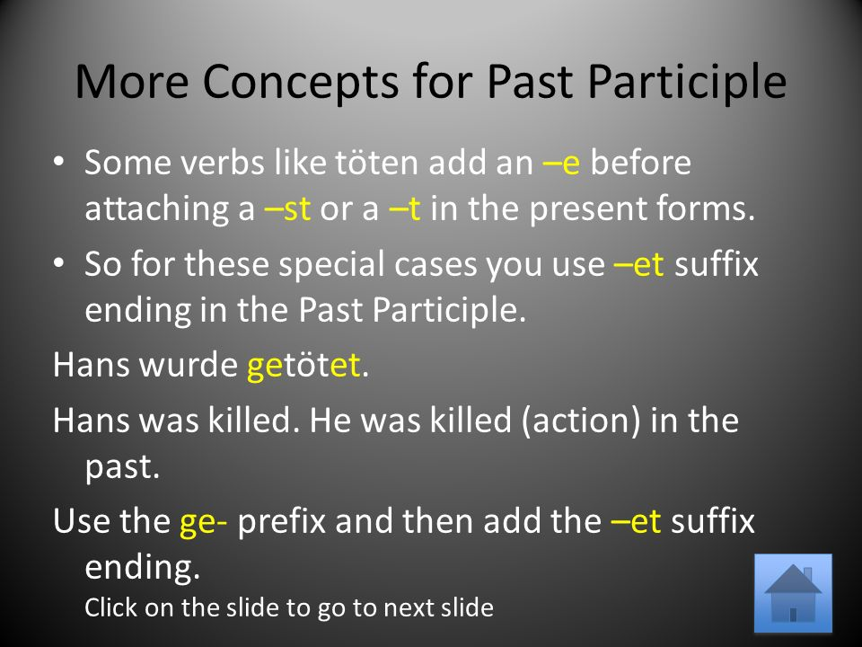 More Concepts for Past Participle Some verbs like töten add an –e before attaching a –st or a –t in the present forms.