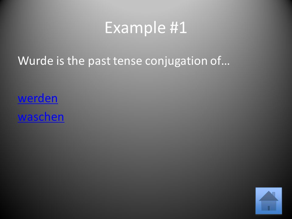 Example #1 Wurde is the past tense conjugation of… werden waschen