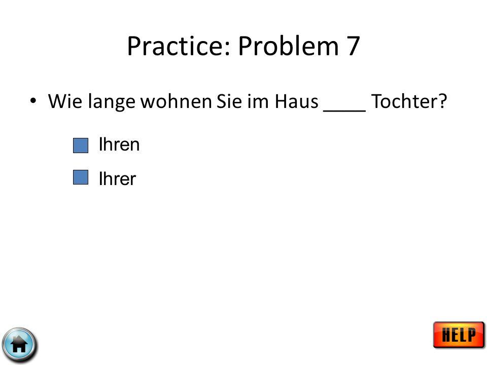 Practice: Problem 8 Wir vermissen den Hund ____ Eltern. Unseren Unserer