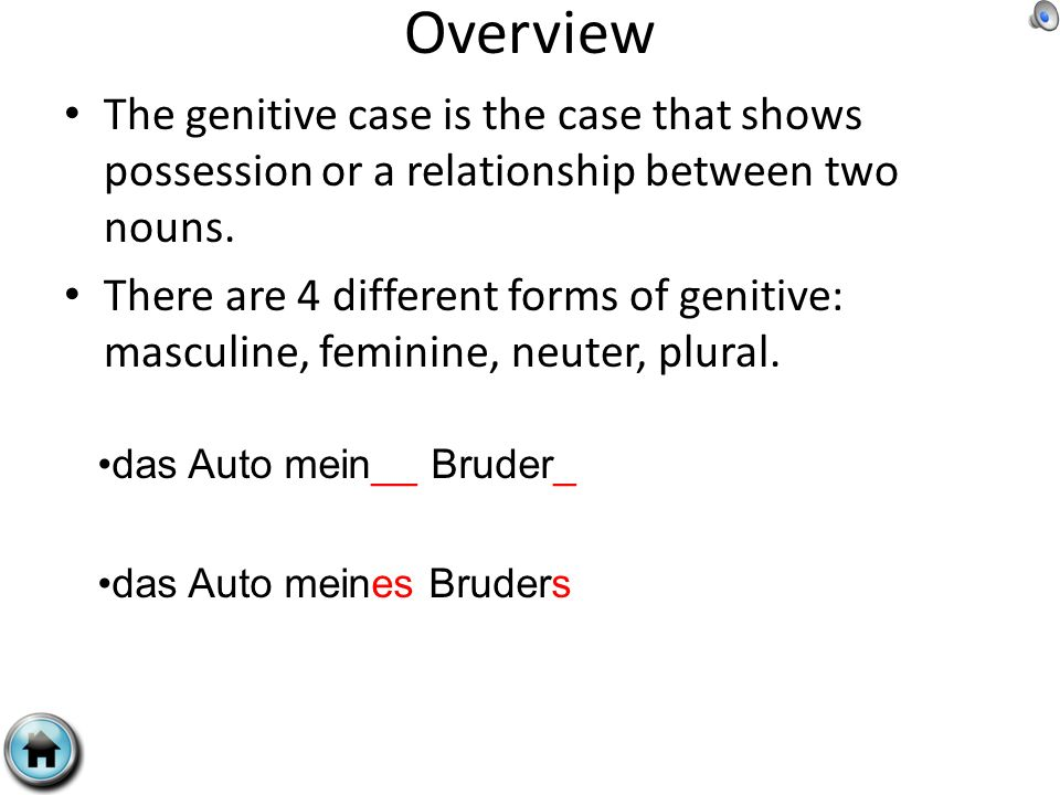 Overview The genitive case is the case that shows possession or a relationship between two nouns. There are 4 different forms of genitive: masculine,