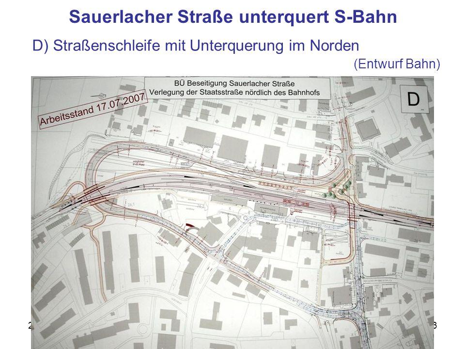 26. August 2007S-Bahn Wolfratshausen13 Sauerlacher Straße unterquert S-Bahn D) Straßenschleife mit Unterquerung im Norden (Entwurf Bahn)