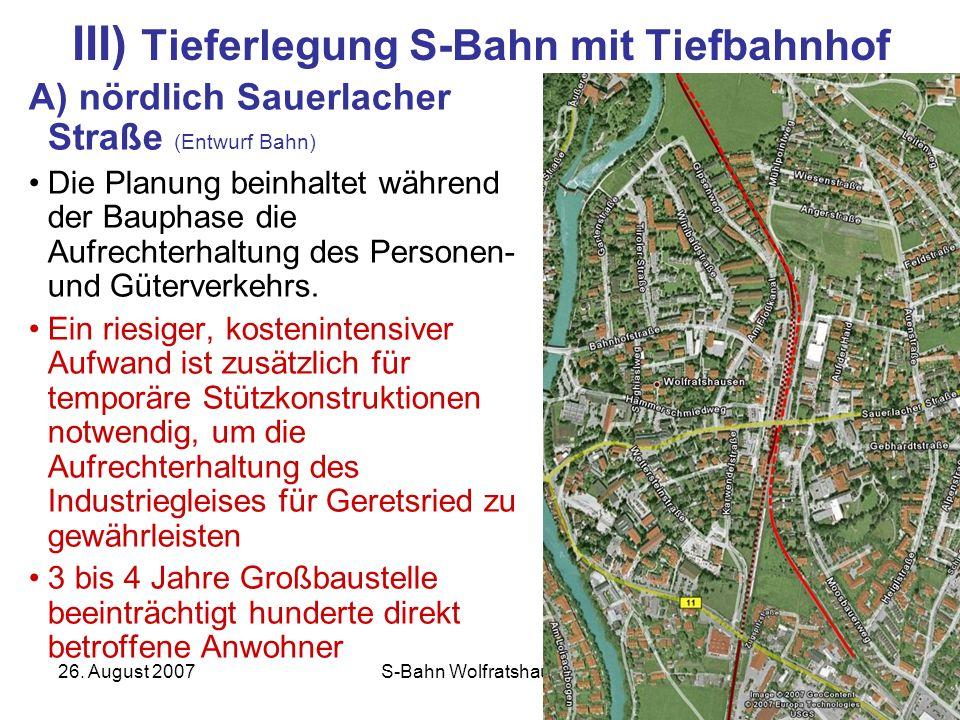 26. August 2007S-Bahn Wolfratshausen14 III) Tieferlegung S-Bahn mit Tiefbahnhof A) nördlich Sauerlacher Straße (Entwurf Bahn) Die Planung beinhaltet w