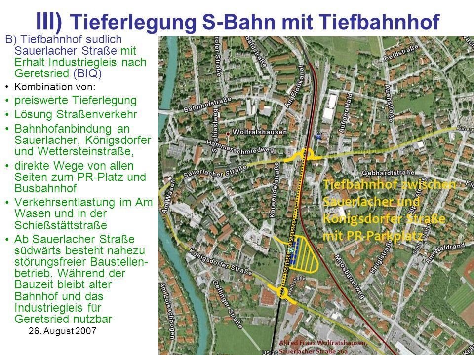 26. August 2007S-Bahn Wolfratshausen15 III) Tieferlegung S-Bahn mit Tiefbahnhof B) Tiefbahnhof südlich Sauerlacher Straße mit Erhalt Industriegleis na