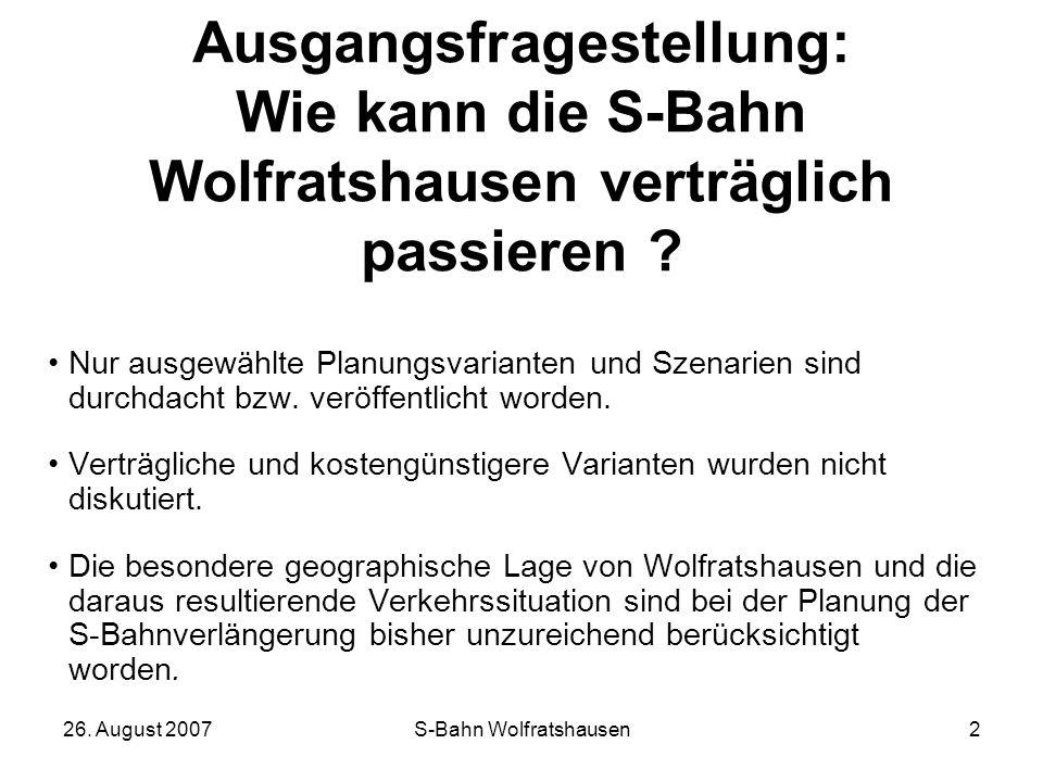 26. August 2007S-Bahn Wolfratshausen2 Ausgangsfragestellung: Wie kann die S-Bahn Wolfratshausen verträglich passieren ? Nur ausgewählte Planungsvarian