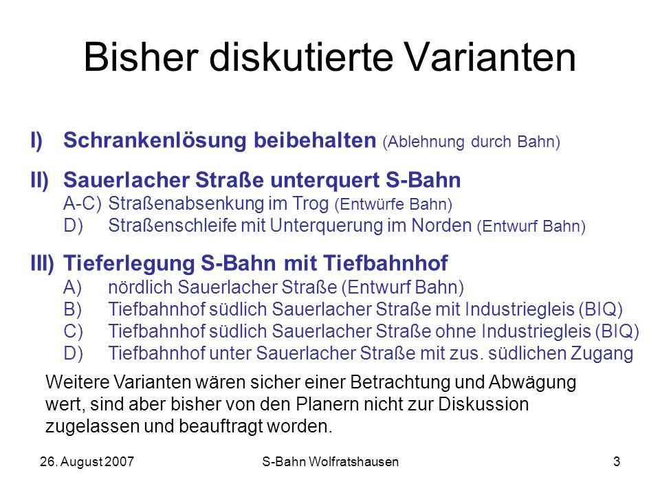 26. August 2007S-Bahn Wolfratshausen3 Bisher diskutierte Varianten I)Schrankenlösung beibehalten (Ablehnung durch Bahn) II)Sauerlacher Straße unterque