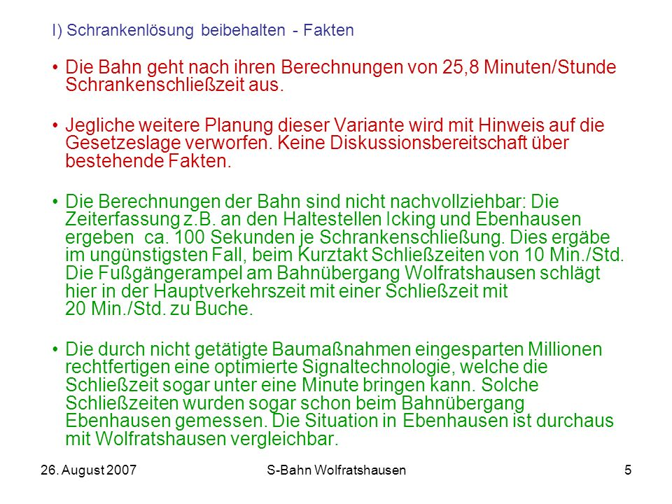 26. August 2007S-Bahn Wolfratshausen5 Die Bahn geht nach ihren Berechnungen von 25,8 Minuten/Stunde Schrankenschließzeit aus. Jegliche weitere Planung