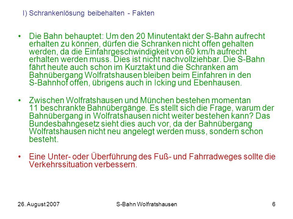 26. August 2007S-Bahn Wolfratshausen6 Die Bahn behauptet: Um den 20 Minutentakt der S-Bahn aufrecht erhalten zu können, dürfen die Schranken nicht off