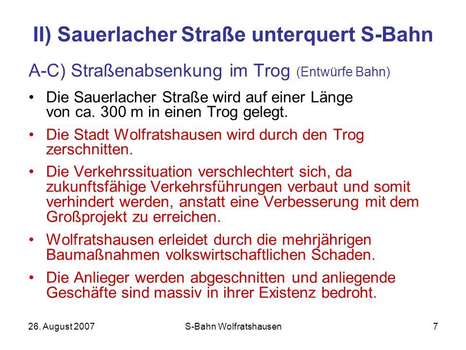 26. August 2007S-Bahn Wolfratshausen7 II) Sauerlacher Straße unterquert S-Bahn A-C) Straßenabsenkung im Trog (Entwürfe Bahn) Die Sauerlacher Straße wi