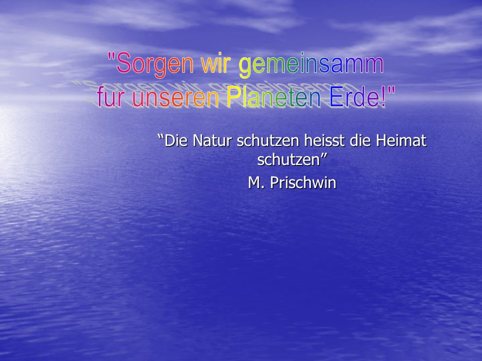 Die Natur schutzen heisst die Heimat schutzen M. Prischwin