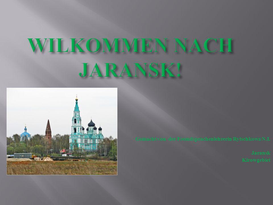 WILKOMMEN NACH JARANSK! Gemacht von der Fremdsprachenlehrerin Rytschkowa N.I. Jaransk Kirowgebiet