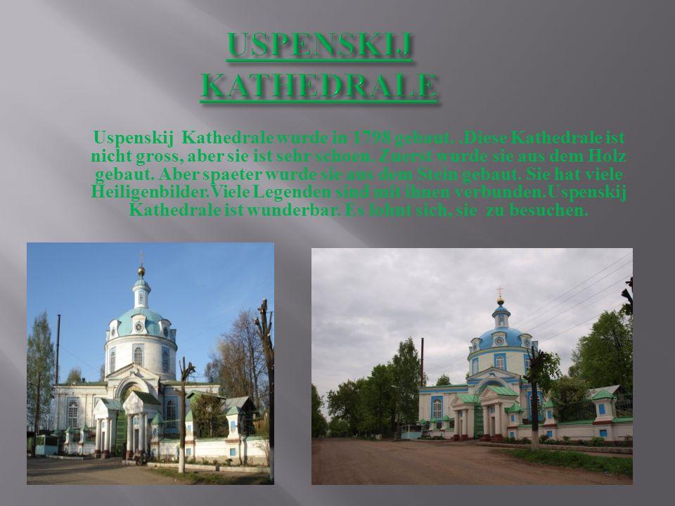 Uspenskij Kathedrale wurde in 1798 gebaut..Diese Kathedrale ist nicht gross, aber sie ist sehr schoen. Zuerst wurde sie aus dem Holz gebaut. Aber spae